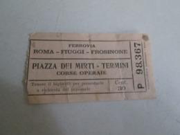 FERROVIA Roma-fiuggi-frosinone -piazza Dei Martiri-termini Corse Operaie Biglietto Da Cent 30 - Treni