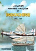 AVIATION MILITAIRE FRANCAISE EN INDOCHINE 1946 1954  TOME 1 - Libri