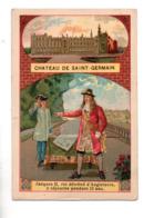 """78 - CHÂTEAU DE SAINT-GERMAIN . """" JACQUES II, ROI DÉTRÔNÉ D'ANGLETERRE Y SÉJOURNE... """" CHROMO - Réf. N°23058 - - History"""