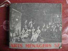 Arts Ménagers 57, Catalogue Officiel Du Salon Des Arts Ménagers Grand Palais Paris Du 28.02 Au 24.03.1957 - Otros