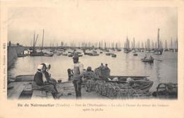 85-NOIRMOUTIER- ILE DE NOIRMOUTIER- PORT DE L'HERBAUDIERE, LA CALE A L'HEURE DU RETOUR DES BATEAUX APRES LA PÊCHE - Noirmoutier