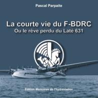 La Courte Vie Du Latécoere 631 F BDRC - Books, Magazines, Comics