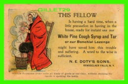 PUBLICITÉ, ADVERTISING - N. E. DOTY'S SONS - WHITE PINE COUGH SYRUP AND TAR OR OUR BONCHIAL LOZENGE - WRITTEN - - Pubblicitari