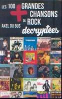 « Les 100  Grandes Chansons Du ROCK Décryptées » DU BUS, A. – Ed . La Boîte à Pandore, Paris 2015 - Varia