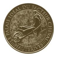 Monnaie De Paris , 2016 ,Hauterives , Palais Idéal Du Facteur Cheval , Le Facteur Et Sa Brouette - Monnaie De Paris