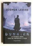 WWII - J. Levine - Dunkirk - La Storia Vera Che Ha Ispirato Il Film 1^ Ed. 2017 - Libros, Revistas, Cómics