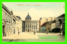 BUDAPEST, HONGRIE - DISZ-TER - PARADEPLATZ - ANIMATE - TAUSSIG A. BPEST - - Hongrie