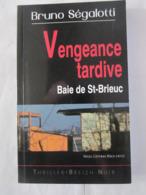 VENGEANCE TARDIVE  Par  BRUNO SEGALOTTI Collection  BREIZH NOIR   éditions  ASTOURE  Policier Breton - Non Classés