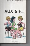 Aux 6 F... Fesses Par Marcel E. Grancher Jura - Editions Rabelais - 1964 - Illustration G. Pichard - Bücher, Zeitschriften, Comics