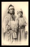 SCENES ET TYPES - ALGERIE - FEMME DU SUD ALGERIEN ET SA FILLETTE - EDITEUR GEISER - Afrique