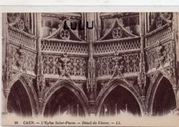 DEPT 14 : édit. L L N° 35 : Caen église Saint Pierre Détail Du Chœur - Caen
