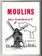 Moulins Du Hainaut ( Belge) F. Chantry Chez L'auteur 1987 - Culture