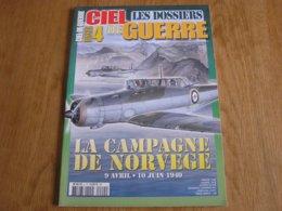 CIEL DE GUERRE Dossier N° 4 LA CAMPAGNE DE NORVEGE Guerre 40 45 Aviation Avion Luftwaffe RAF Narvik Danemark Weserübung - War 1939-45