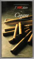 L'ABCdaire Du Cigare Eric Deschodt Ed. Flammarion 120 Pages, Nombreuses Illustrations - Literatur