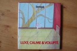 Luxe, Calme & Volupté - Sempé - Ed. Denoël 1987 - E.O - Sempé