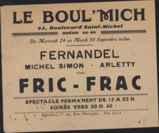 France Ticket Billet D'entrée ? Publicité Le Boul'Mich Spectacle Fernandel Michel Simon Arletty Fric-Frac  28 9 41 - Toegangskaarten