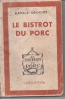 Le Bistrot Du Porc Par Marcel E. Grancher Jura - Editions Lugdunum - 1944 - Bücher, Zeitschriften, Comics