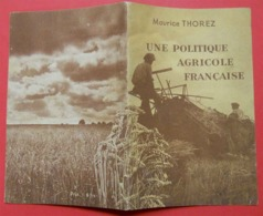 Brochure Propagande Communiste Une Politique Agricole Française Maurice Thorez Waldeck Rochet Imp Centrale Du Croissant - Documenti Storici