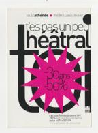 T'ES PAS UN PEU THEATRAL Vu à L'ATHENEE THEATRE LOUIS JOUVET Carte Publicitaire - Publicidad