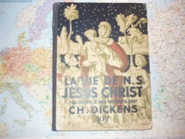 La Vie De N.S. Jésus Christ Racontée à Ses Enfants Par Ch.Dickens NRF 1934 - Religione
