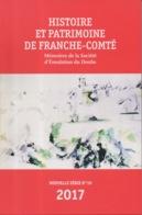 Histoire Et Patrimoine De Franche-Comté - Mémoires De La Société D'Emulation Du Doubs N°59 - 2017 - Franche-Comté