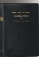 THE MALTESE CROSS CANCELLATIONS / R.C. ALCOCK & F.C. HOLLAND 1959 / 102 PAGES - Guides & Manuels