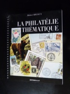 LA PHILATELIE THEMATIQUE  -  ROBERT MIGOUX - Manuali
