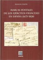 MARCAS POSTALES DE LOS EJERCITOS FRANCESES EN ESPAÑA 1673-1828 DE MANUEL TIZON LIBRO NUEVO DE159 PAGS REFERENCIA 400 MAR - ...-1850 Préphilatélie