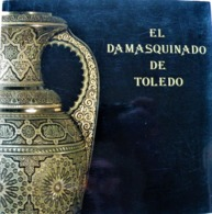 EL DAMASQUINADO De TOLEDE. Livre/Catalogue De L'exposition à Tolède En 1991. - Culture