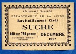 Loire - Ravitaillement Civil   -- Bon Pour 750 Grs De Sucre  -  Décembre 1917 - Notgeld