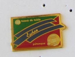 1 Pin's SPORT TENNIS DE TABLE / PETANQUE - ESCHAU (BAS RHIN - 67) - Tennis Tavolo