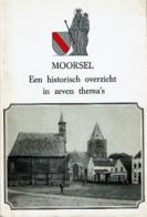 Moorsel Een Historisch Overzicht In Zeven Thema's - Livres, BD, Revues