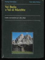 VAL BADIA E VAL DI MAREBBE - GUIDA ESCURSIONISTICA PER VALLI E RIFUGI - EDIZIONE T.C.I. 1985 - PAG.240 - - Turismo, Viaggi