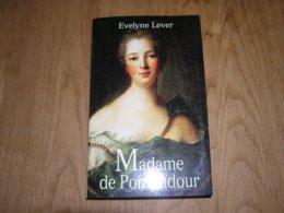 MADAME DE POMPADOUR Evelyne Lever Histoire Royaume De France Favorite Roi Louis XV Influence Politique Monarchie - Historia