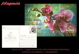 CUBA. ENTEROS POSTALES. TARJETA POSTAL FRANQUEO PREPAGO. 2018 DÍA DE LAS MADRES. FLORES. ORQUÍDEAS - Altri