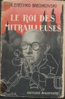 Le Roi Des Mitrailleuses De N.Brechko Brechkovski Edit Baudiniere - Actie