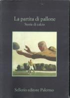 """5742 """" LA PARTITA DI PALLONE-STORIE DI CALCIO-A CURA DI L. GRANDI E S. TETTAMANTI-SELLERIO EDITORE PALERMO """" - Altri"""