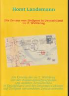 Horst Landsmann Die Zensur Von Zivilpost In Deutschland Im 2. Weltkrieg, 2007, 452 Seiten, ISBN 9783837017489 - Posta Militare E Storia Militare