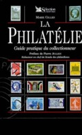 LA PHILATELIE. Guide Pratique Du Collectionneur Par Marie Gilles – 1998. Etat Comme Neuf. - Handbücher