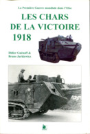 Les Chars De La Victoire 1918 (La Première Guerre Mondiale Dans L'Oise) - Francese