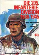Die 205. Infanterie-Division - Bildbericht Vom Weg Und Schicksal Einer Deutschen Infanterie-Division 1936-1945 - German