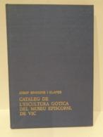 Catàleg De L'escultura Gòtica Del Museu Episcopal De Vic. Josep Bracons Clapes. Any 1983. - Histoire Et Art