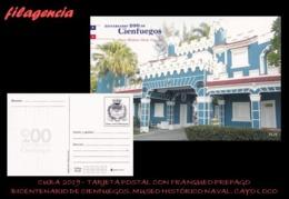 CUBA. ENTEROS POSTALES. TARJETA POSTAL FRANQUEO PREPAGO. 2019 CIENFUEGOS. MUSEO HISTÓRICO NAVAL. CAYO LOCO - Cuba