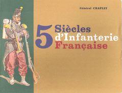 5 SIECLES INFANTERIE FRANCAISE PAR GENERAL CRAPLET HISTORIQUE 1480 A NOS JOURS - Boeken