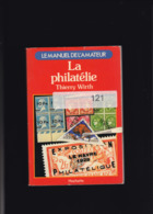 LA PHILATELIE Par Thierry WIRTH  220 Pages - Manuali
