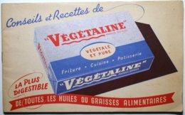 Conseils Et Recettes De VEGETALINE - 21 X 13 Cm - 24 Pp  - Illustré - Friture Cuisine Patisserie ** 3 Scans ** ./P44 - Werbung