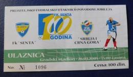 Footbal Soccer -Ticket - FK Senta - Srbija I Crna Gora  / Povodom Jubileja 100g Fk Senta - 26.03.2005 - Rare - Tickets - Entradas