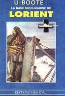 WWII - Marina Sottomarini - U-Boote La Base Sous-marine De Lorient - 1997 - Livres, BD, Revues