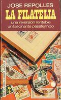 1972. LA FILATELIA. UNA INVERSION RENTABLE, UN FASCINANTE PASATIEMPO (curiosísimo Anecdotario). José Repollés. Edición B - Spagna