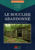 LE BOUCLIER ABANDONNE LA PLACE DE VERDUN 1874 1918 FORTIFICATION CITADELLE PLACE FORTE FORT - Frans